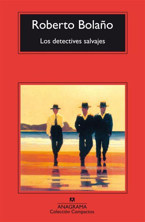 los detectives salvajes spanish libros cl 225 sicos en espa 241 ol que tienes que haber le 237 do