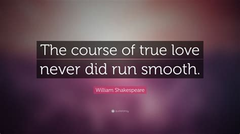The Course Of True Never Did Run Smooth Essay by William Shakespeare Quote The Course Of True Never Did Run Smooth 20 Wallpapers