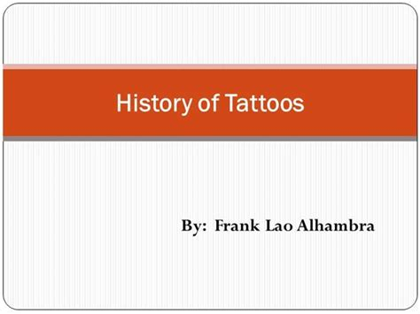 tattoo history ppt a brief history of tattoos frank lao alhambra authorstream