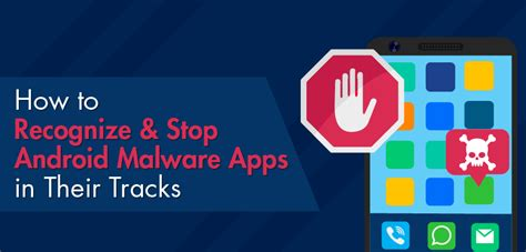 how to stop a on android how to recognize stop android malware apps in their tracks phonecheck