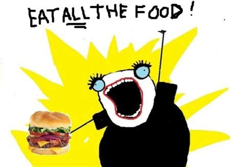 Eat All The Food Meme - 10 things to do when everyone else balik kung