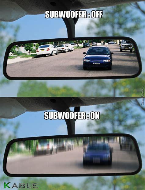 Car Audio Memes - subwoofer on by kable meme center
