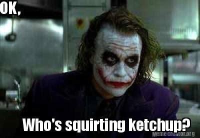 Squirt Meme - meme creator ok who s squirting ketchup meme generator