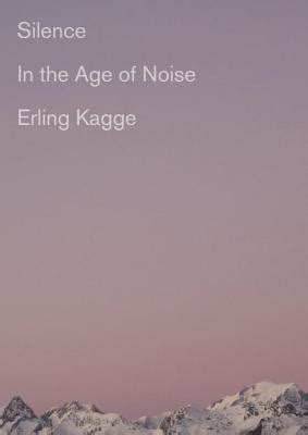 silence in the age of noise books silence in the age of noise hardcover belmont books
