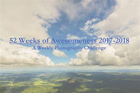 photography weekly challenge 52 weeks of awesomeness weekly photography challenge