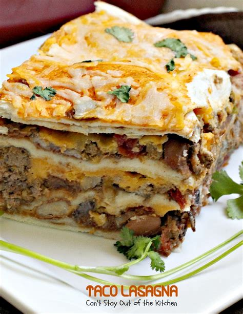 taco lasagna can t stay out of the kitchen