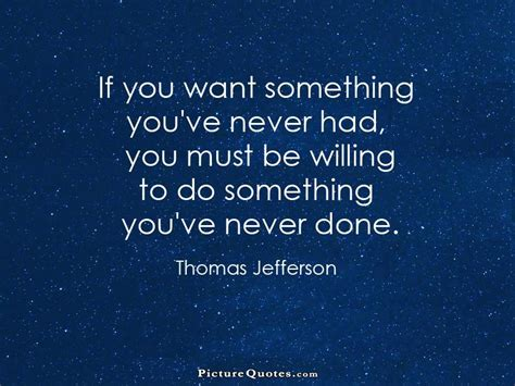 you ve if you want something you ve never had you must be