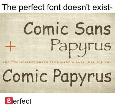 Comic Sans Meme - the perfect font doesn t exist comic sans papyrus the two