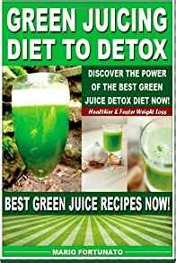 Juice Diet Detox Uk by Green Juicing Diet To Detox Discover The Power Of The