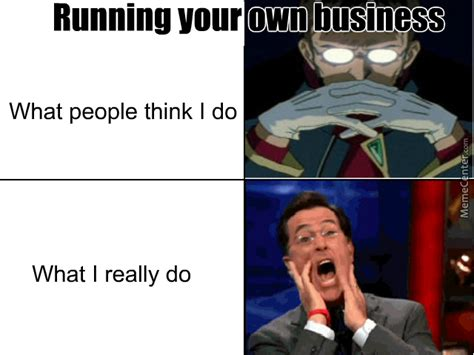 Your Own Meme - running your own business isn t as easy as it seems by hanut meme center