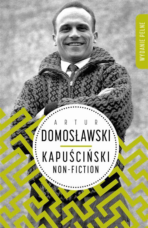 kapuscinski non fiction el kapuściński non fiction ebook pdf mobi epub artur domosławski upolujebooka pl