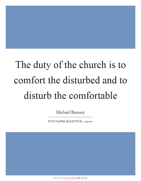 Is Supposed To Comfort The Disturbed by The Duty Of The Church Is To Comfort The Disturbed And To