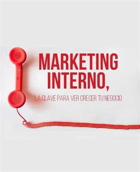 marketing interno marketing interno la clave para ver crecer tu negocio