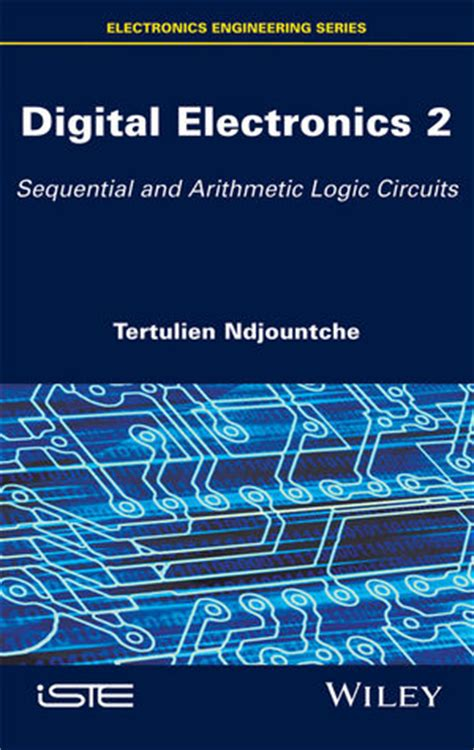 digital electronics principles and integrated circuits free pdf wiley digital electronics 2 sequential and arithmetic logic circuits tertulien ndjountche