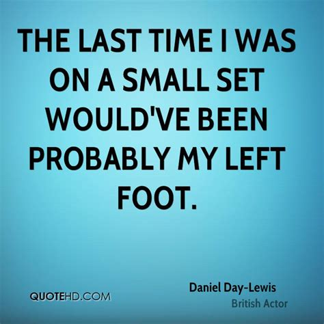For The Time In A Time And Probably Fo by Daniel Day Lewis Quotes Quotehd
