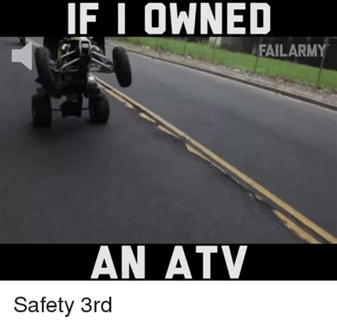 Atv Memes - if i owned failarmy an atv safety 3rd meme on sizzle