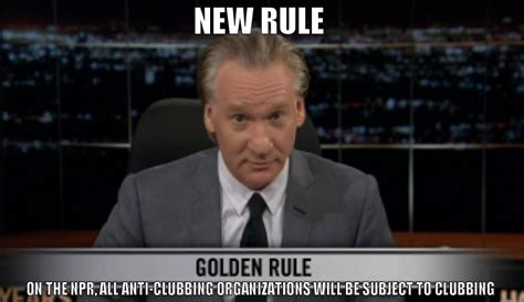 Bill Maher Memes - bill maher npr quickmeme