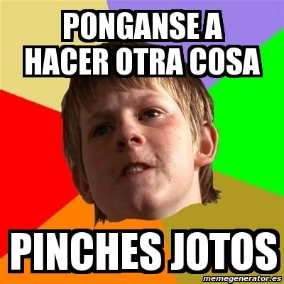 Pinches Memes - meme chico malo ponganse a hacer otra cosa pinches jotos