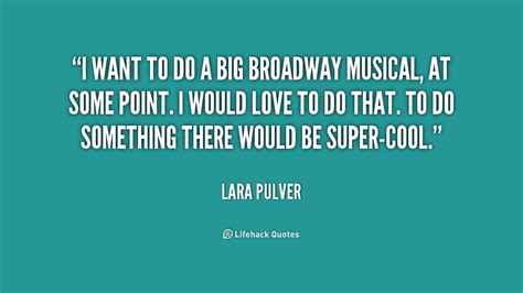 Wanted To Do Broadway by Broadway Musical Quotes Inspirational Quotesgram