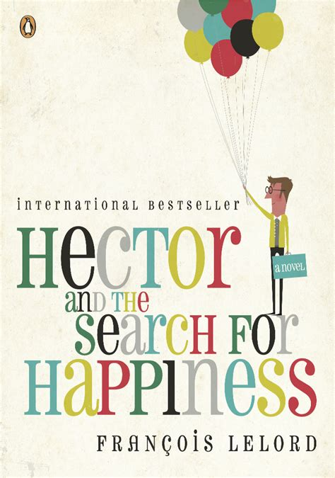 happiness for humans books hector and the search for happiness being fully human