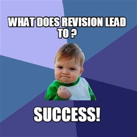 What Is The Meme - meme creator what does revision lead to success meme