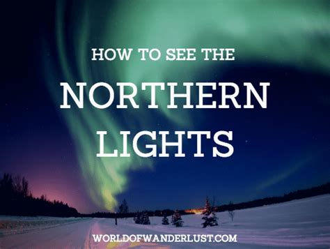 how to view northern lights how to see the northern lights world of wanderlust