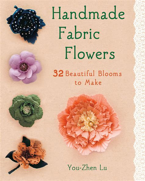 How To Make Handcrafted Flowers - handmade fabric flowers you zhen lu macmillan