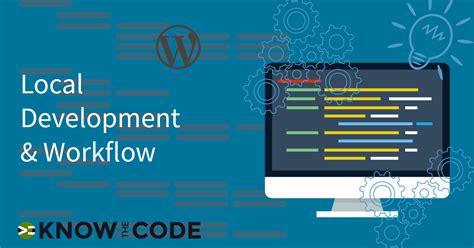 web development workflow local development environment workflow the code