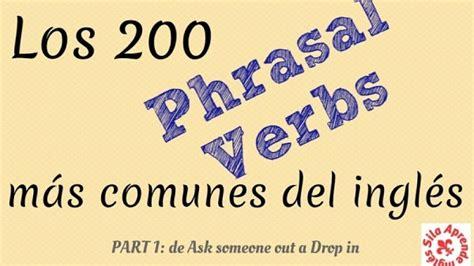 lista de phrasal verbs mas comunes en ingles para conversacion lista de phrasal verbs mas comunes en ingles para