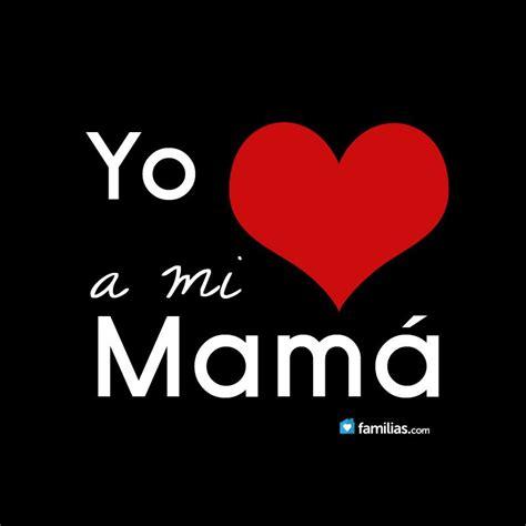 yo amo a mi 1616050896 yo amo a mi mam 225 yo amo a mi familia www familias com