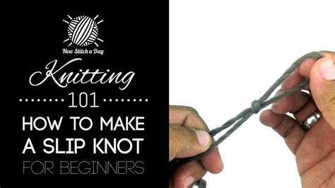 how to knit a knot knitting 101 how to make a slip knot for beginners