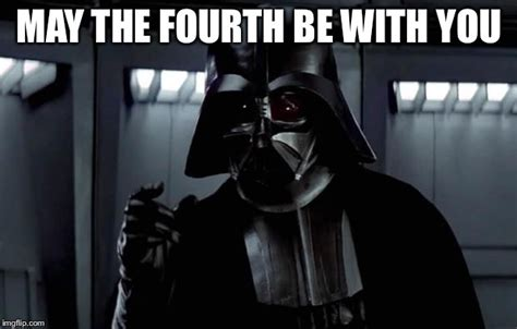 May The Fourth Be With You Meme - darth vader imgflip