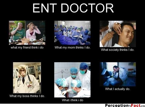What I Do Meme - ent doctor what people think i do what i really do