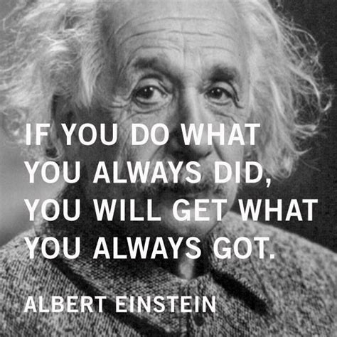 What Did You Will You by If You Do What You Always Did You Will Get What You