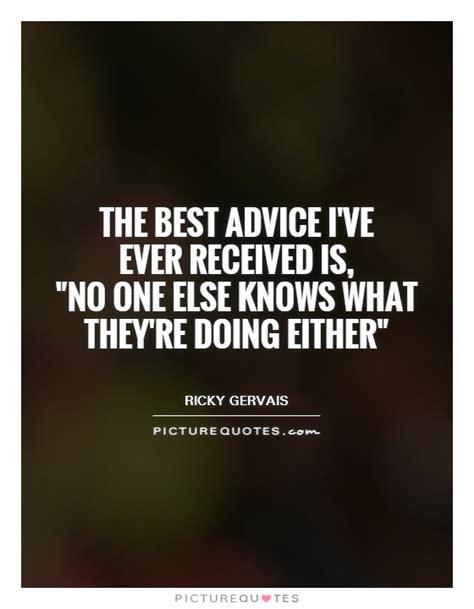 best advice the best advice i ve received is quot no one else knows
