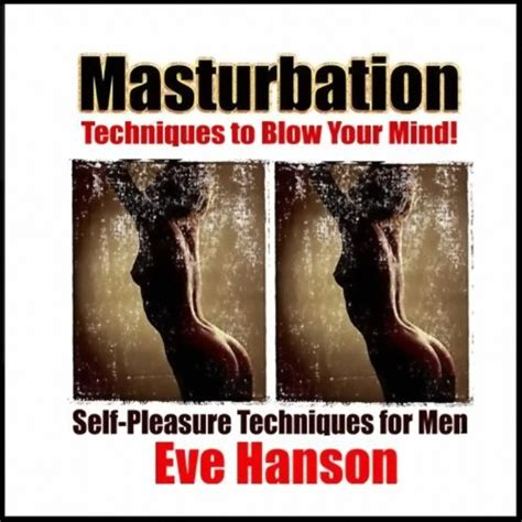 best mastubation techniques to your mind by hanson