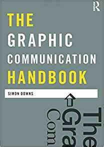 the graphic communication handbook 0415557380 the graphic communication handbook media practice simon downs 9780415557382 amazon com books