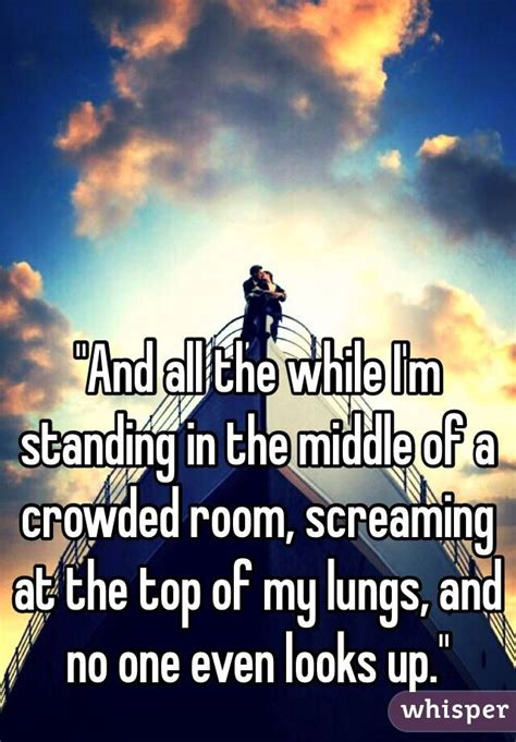 feeling alone in a crowded room feeling like a ghost in the middle of a crowded room i m alone a in my own town
