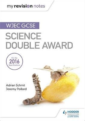 libro my revision notes wjec my revision notes wjec gcse science double award by adrian schmit jeremy pollard waterstones