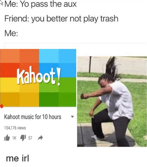 Meme Kahoot Quiz - r me yo pass the aux friend you better not play trash me