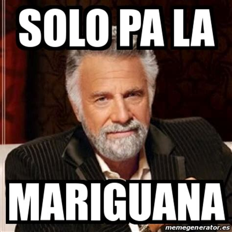 Most Interesting Man Meme Creator - meme most interesting man solo pa la mariguana 17076639