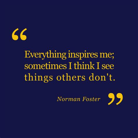 Seeing What Others Don T 1 norman foster quotes quotesgram