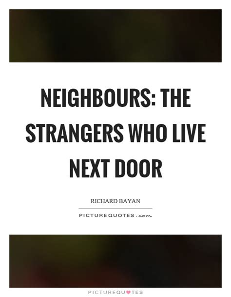 Who Lives Next Door by Neighbours Quotes Neighbours Sayings Neighbours Picture Quotes