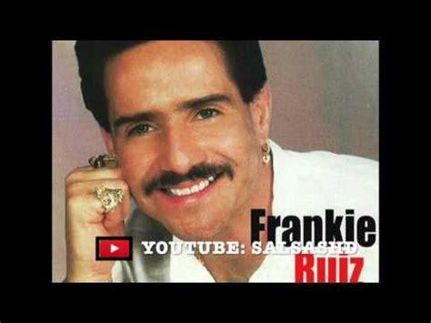 salsa sensual frankie ruiz n 176 1 mix by dj nun frankie ruiz quot el papa de la salsa quot salsa mix vol 1
