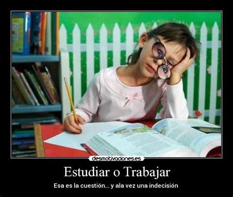 imagenes graciosas estudiando estudiar o trabajar desmotivaciones