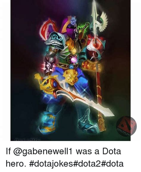 Meme Dota - if was a dota hero dotajokesdota2dota dota 2 meme on sizzle