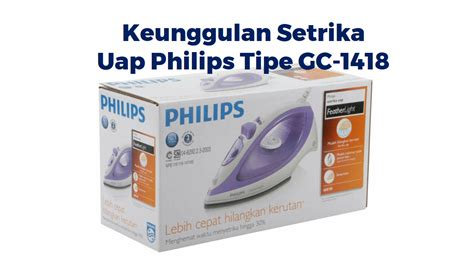 Setrika Uap Listrik Philips keunggulan setrika uap philips tipe gc 1418 2018 babehgelo
