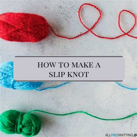 how to make slip knot for knitting knitting tutorial how to make a slip knot