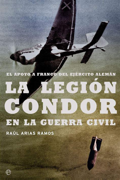 libro legion condor history of la legi 243 n c 243 ndor en la guerra civil cat 225 logo www esferalibros com