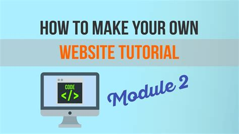 html tutorial how to make a website how to make your own website tutorial module 2 web